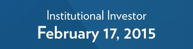 February 17, 2015 – Institutional Investor