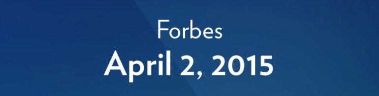April 2, 2015 – Forbes